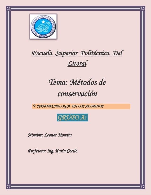  NANOTECNOLOGIA EN LOS ALIMETOSNombre: Leonor MoreiraProfesora: Ing. Karin CoelloEscuela Superior Politécnica DelLitoralT...