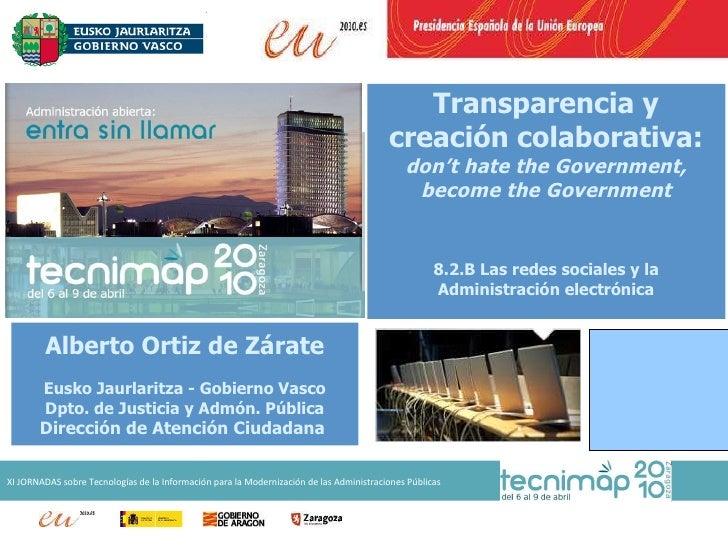 Transparencia y creación colaborativa: don't hate the Government, become the Government 8.2.B Las redes sociales y la Admi...