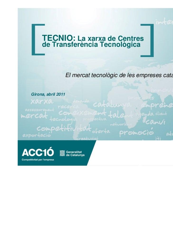 TECNIO: La xarxa de Centres     de Transferència Tecnològica                 El mercat tecnològic de les empreses catalane...