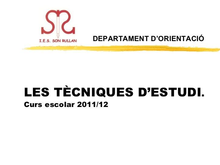 LES TÈCNIQUES D'ESTUDI . Curs escolar 2011/12 DEPARTAMENT D'ORIENTACIÓ