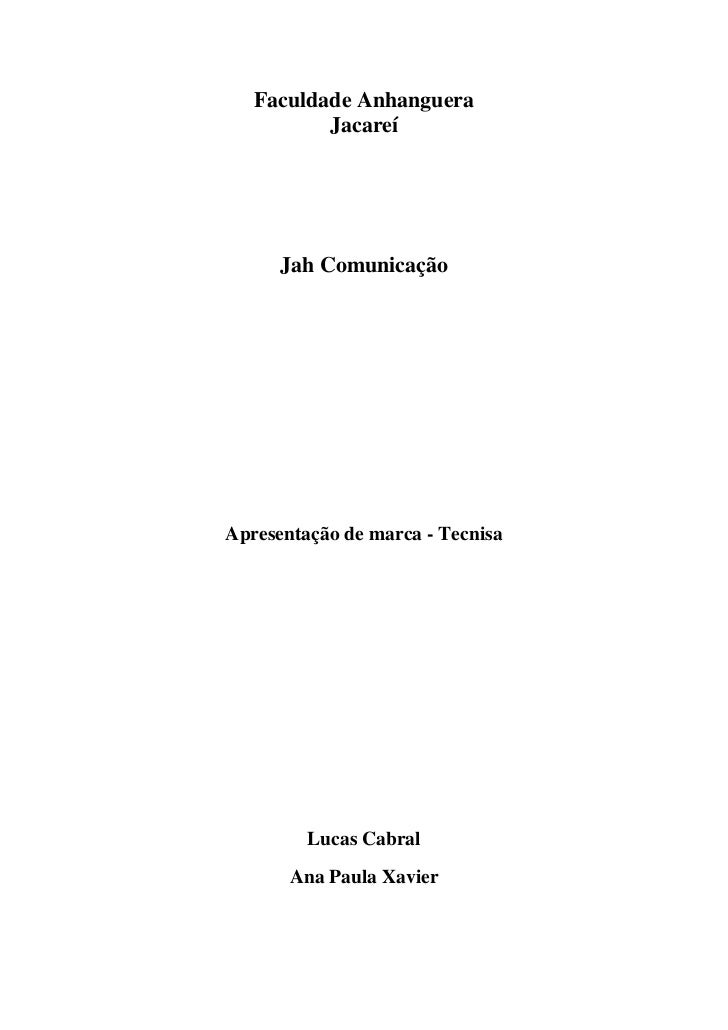 Faculdade Anhanguera          Jacareí      Jah ComunicaçãoApresentação de marca - Tecnisa         Lucas Cabral       Ana P...