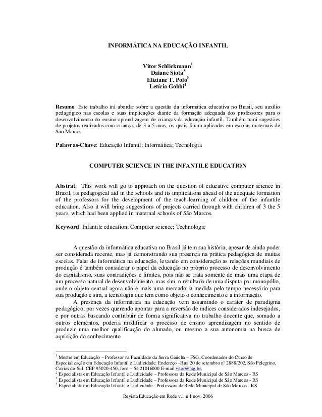 Revista Educação em Rede v.1 n.1 nov. 2006 INFORMÁTICA NA EDUCAÇÃO INFANTIL Vitor Schlickmann1 Daiane Siota2 Eliziane T. P...