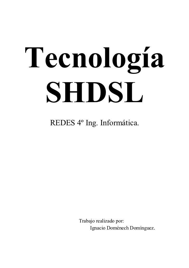 Tecnología SHDSL REDES 4º Ing. Informática.         Trabajo realizado por:              Ignacio Doménech Domínguez.