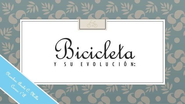 BicicletaY S U E V O L U C I Ó N: 🚲