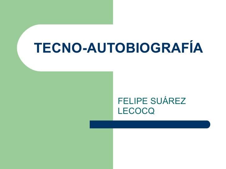 TECNO-AUTOBIOGRAFÍA FELIPE SUÁREZ LECOCQ