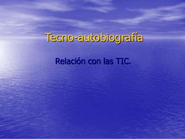 Tecno-autobiografía Relación con las TIC.
