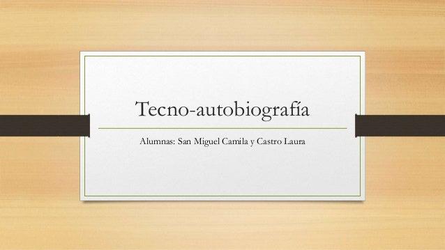 Tecno-autobiografía Alumnas: San Miguel Camila y Castro Laura