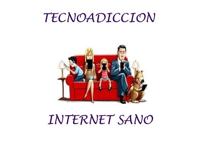 TECNOADICCION INTERNET SANO
