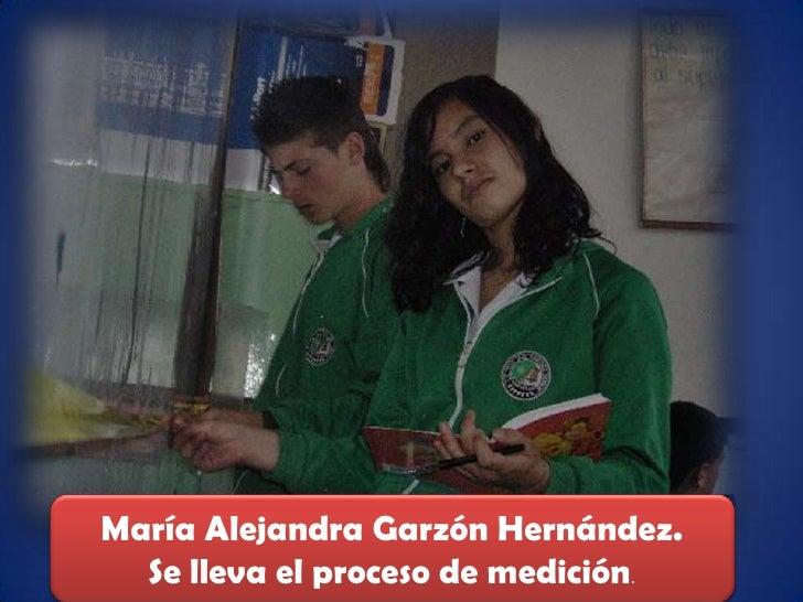 María Alejandra Garzón Hernández. <br />Se lleva el proceso de medición. <br />