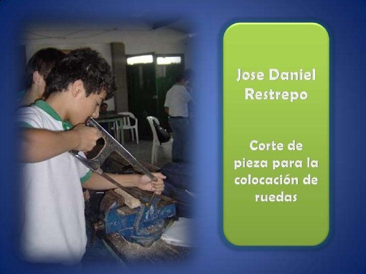 JoseDaniel Restrepo<br />Corte de pieza para la colocación de ruedas<br />
