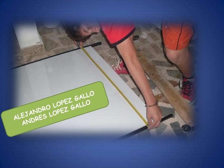 ALEJANDRO LOPEZ GALLO<br />ANDRES LOPEZ GALLO<br />