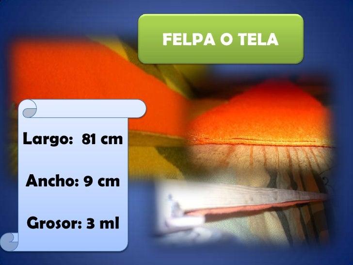 FELPA O TELA<br />Largo:  81 cm<br />Ancho: 9 cm<br />Grosor: 3 ml<br />
