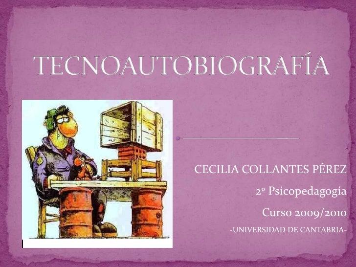 TECNOAUTOBIOGRAFÍA<br />CECILIA COLLANTES PÉREZ2º Psicopedagogía<br />Curso 2009/2010<br />-UNIVERSIDAD DE CANTABRIA-   <b...