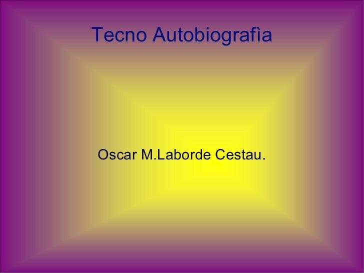 Tecno AutobiografìaOscar M.Laborde Cestau.