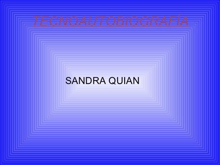 TECNOAUTOBIOGRAFÍA   SANDRA QUIAN