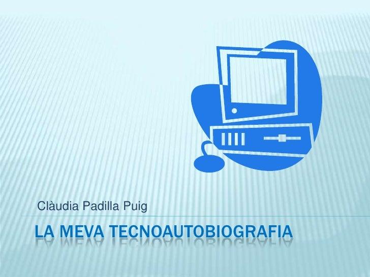 Clàudia Padilla Puig<br />LA MEVA TECNOAUTOBIOGRAFIA<br />