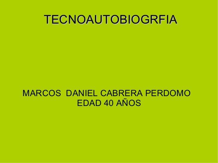TECNOAUTOBIOGRFIAMARCOS DANIEL CABRERA PERDOMO         EDAD 40 AÑOS