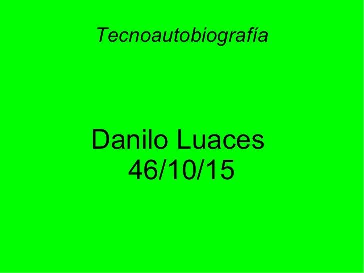 TecnoautobiografíaDanilo Luaces  46/10/15