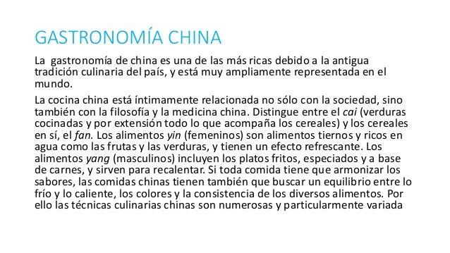 GASTRONOMÍA CHINA La gastronomía de china es una de las más ricas debido a la antigua tradición culinaria del país, y está...