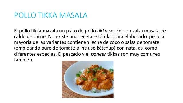 POLLO TIKKA MASALA El pollo tikka masala un plato de pollo tikka servido en salsa masala de caldo de carne. No existe una ...