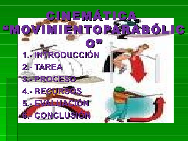 """CINEMÁTICA  """"MOVIMIENTOPARABÓLICO"""" 1.- INTRODUCCIÓN 2.- TAREA 3.- PROCESO 4.- RECURSOS 5.- EVALUACIÓN 6.- CONCLUSIÓN"""