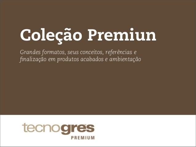 Coleção Premiun Grandes formatos, seus conceitos, referências e finalização em produtos acabados e ambientação