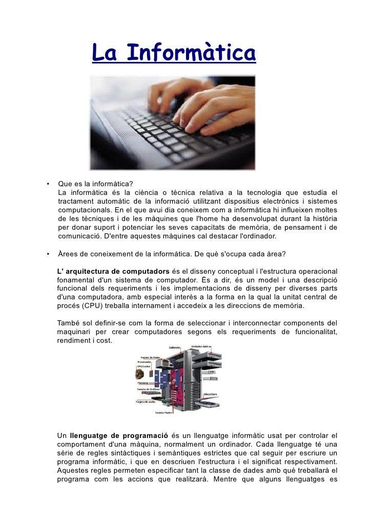 La Informàtica•   Que es la informàtica?    La informàtica és la ciència o tècnica relativa a la tecnologia que estudia el...