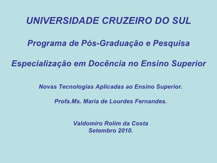 UNIVERSIDADE CRUZEIRO DO SUL Programa de Pós-Graduação e Pesquisa Especialização em Docência no Ensino Superior Novas Tecn...