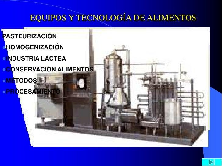 EQUIPOS Y TECNOLOGÍA DE ALIMENTOS  PASTEURIZACIÓN HOMOGENIZACIÓN  INDUSTRIA LÁCTEA  CONSERVACIÓN ALIMENTOS  MÉTODOS  ...
