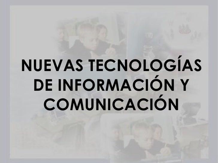 NUEVAS TECNOLOGÍAS DE INFORMACIÓN Y COMUNICACIÓN<br />