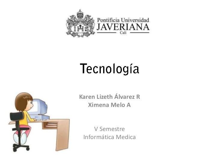 Karen Lizeth Álvarez R   Ximena Melo A     V Semestre Informática Medica