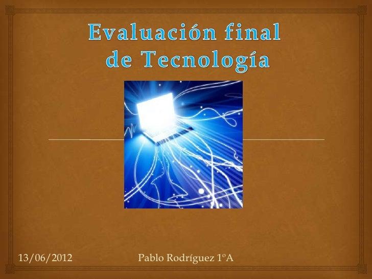 13/06/2012   Pablo Rodríguez 1ºA