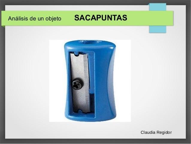 Análisis de un objeto SACAPUNTAS Claudia Regidor