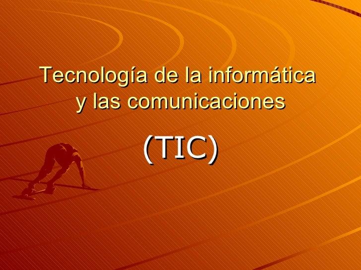 Tecnología de la informática  y las comunicaciones (TIC)