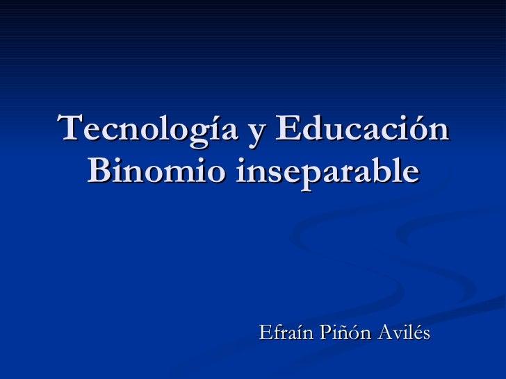 Tecnología y Educación Binomio inseparable Efraín Piñón Avilés
