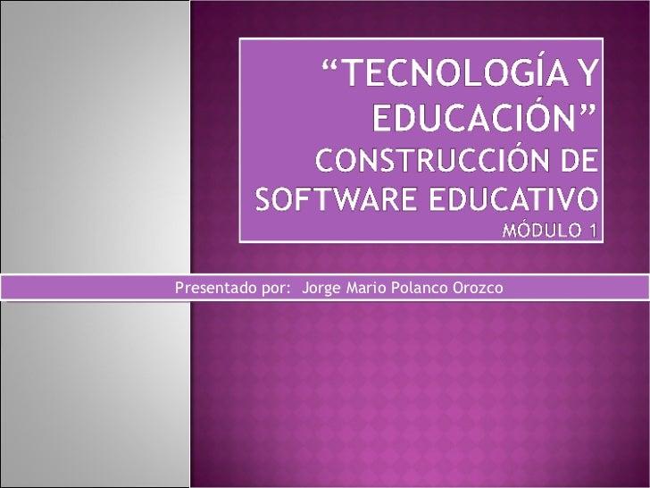 Presentado por:  Jorge Mario Polanco Orozco