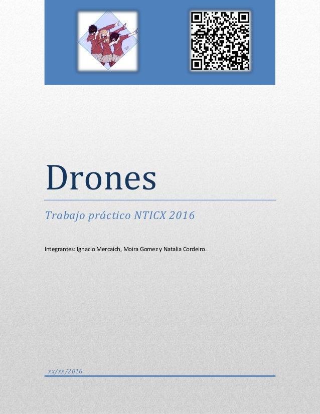 <<<<< Drones Trabajo práctico NTICX 2016 Integrantes: Ignacio Mercaich, Moira Gomez y Natalia Cordeiro. xx/xx/2016