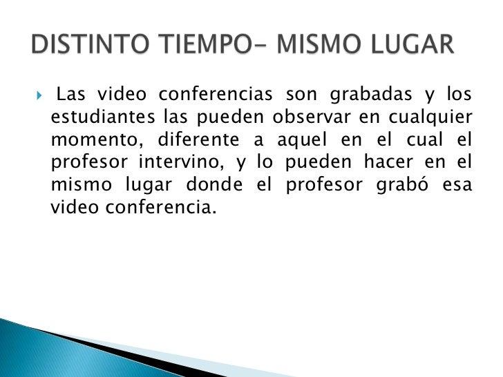     Las video conferencias son grabadas y los    estudiantes las pueden observar en cualquier    momento, diferente a aqu...