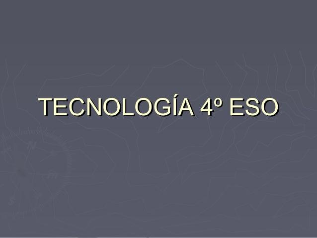 TECNOLOGÍA 4º ESOTECNOLOGÍA 4º ESO