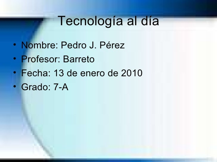 Tecnología al día <ul><li>Nombre: Pedro J. Pérez </li></ul><ul><li>Profesor: Barreto </li></ul><ul><li>Fecha: 13 de enero ...