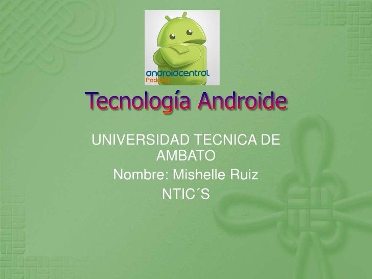 UNIVERSIDAD TECNICA DE       AMBATO  Nombre: Mishelle Ruiz        NTIC´S
