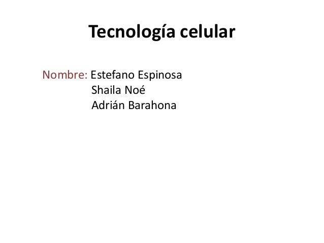 Tecnología celular Nombre: Estefano Espinosa Shaila Noé Adrián Barahona