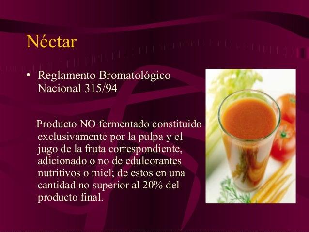 JUGO • Líquido sin fermentar, pero fermentable, que se obtiene de la parte comestible de frutas en buen estado, debidament...