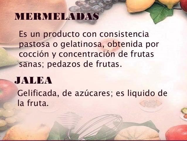 50% fruta madura Mermelada 50% fruta verde de buena . calidad Azúcar Ac. Citrico Pectina Debe de estar en equilibrio para ...