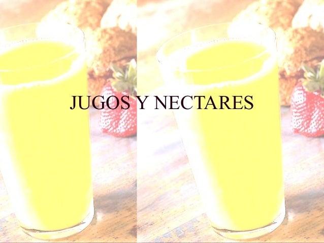 Néctar • Reglamento Bromatológico Nacional 315/94 Producto NO fermentado constituido exclusivamente por la pulpa y el jugo...