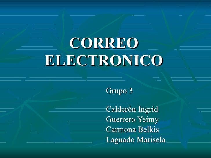 CORREO ELECTRONICO Grupo 3  Calderón Ingrid Guerrero Yeimy Carmona Belkis  Laguado Marisela
