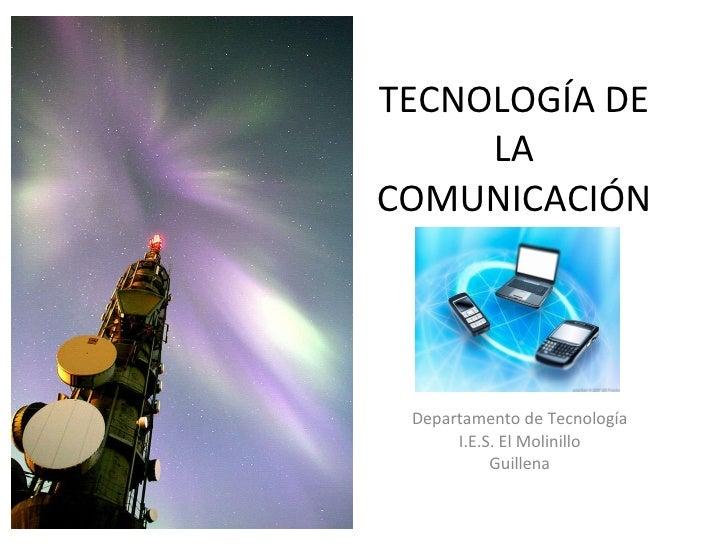 TECNOLOGÍA DE LA COMUNICACIÓN Departamento de Tecnología I.E.S. El Molinillo Guillena