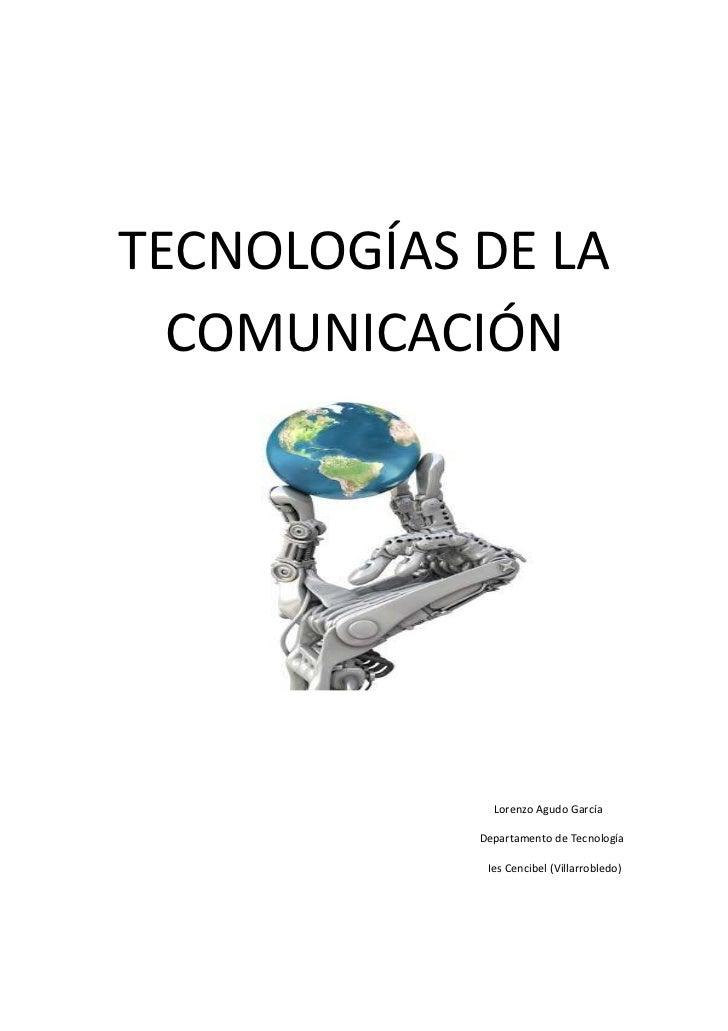 TECNOLOGÍAS DE LA  COMUNICACIÓN              Lorenzo Agudo García            Departamento de Tecnología             Ies Ce...