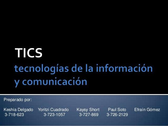 TICSPreparado por:Keshia Delgado   Yoritzi Cuadrado   Kaysy Short    Paul Soto   Efraín Gómez3-718-623           3-723-105...