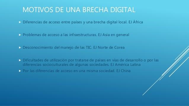 MOTIVOS DE UNA BRECHA DIGITAL  Diferencias de acceso entre países y una brecha digital local. EJ África  Problemas de ac...